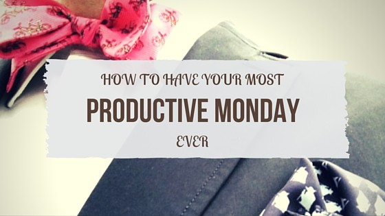 How to Have Your Most Productive Monday Ever